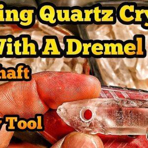 Drilling Quartz Crystal With A Dremel Rotary Tool Or Flex Shaft