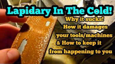 Lapidary Tips n' Tricks In The Winter And How To Not Damage Your Tools/Stone