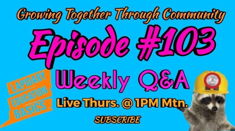 Live Lapidary Shop Talk Q&A Episode 3